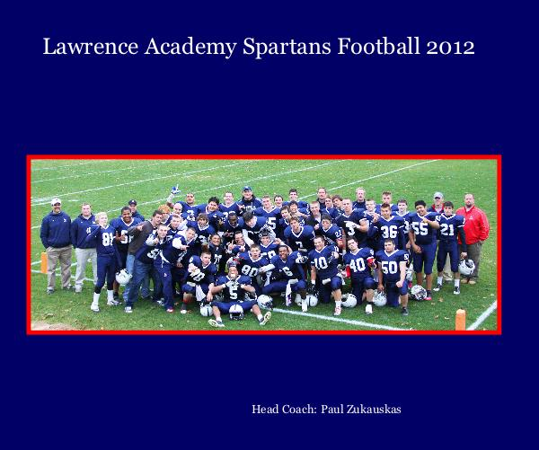 Ver 10 X 8 Inch - Lawrence Academy Spartans Football 2012 por Head Coach: Paul Zukauskas
