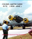 COLONEL MARTIN CAIDIN         JU 52    ( IRON  ANNIE ), as listed under History