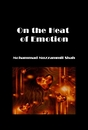 On the Heat of Emotion - Poetry pocket and trade book