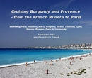 Cruising Burgundy and Provence - from the French Riviera to Paris including Nice, Monaco, Arles, Avignon, Vivier, Tournon, Lyon, Macon, Beaune, Paris & Normandy September 2008 (via Grand Circle Travel), as listed under Travel