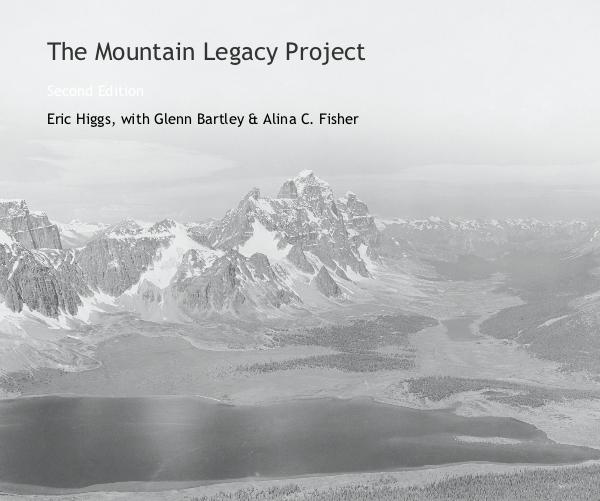 View The Mountain Legacy Project by Eric Higgs, with Glenn Bartley & Alina C. Fisher