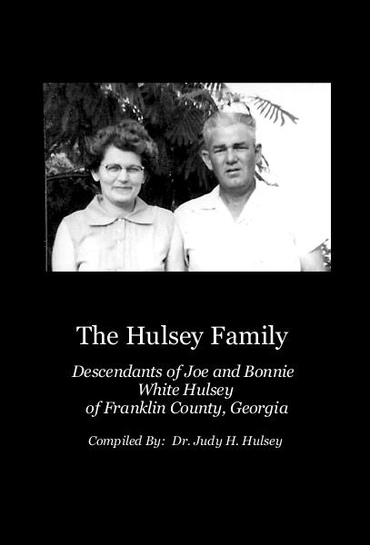 View The Hulsey Family Descendants of Joe and Bonnie White Hulsey of Franklin County, Georgia by Compiled By: Dr. Judy H. Hulsey