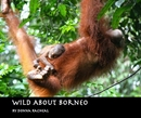 Wild About Borneo - Travel photo book