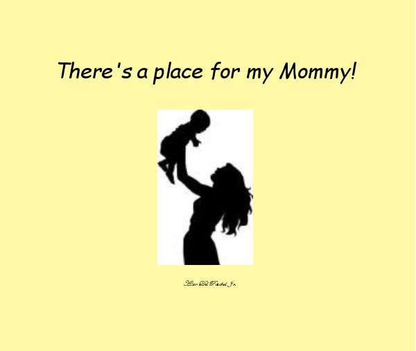 Click to zoom There's a place for my Mommy! photo book cover