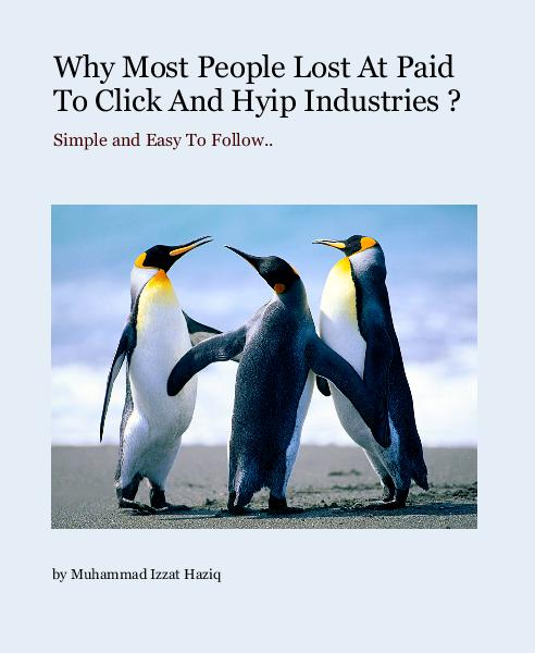 View Why Most People Lost At Paid To Click And Hyip Industries ? by Muhammad Izzat Haziq