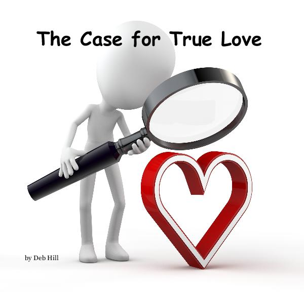 View The Case for True Love by Deb Hill