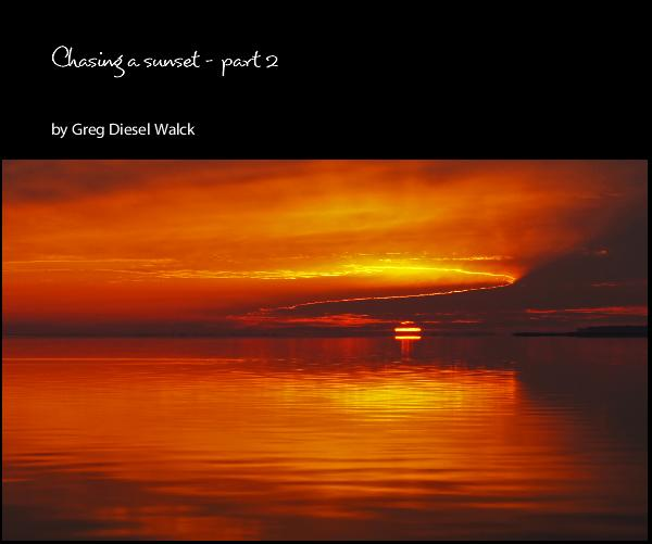 View Chasing a sunset - part 2 by Greg Diesel Walck