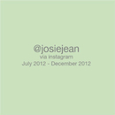 @josiejean via instagram July 2012 - December 2012, as listed under Blogs