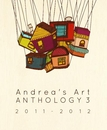 A n d r e a ' s A r t A N T H O L O G Y 3 2 0 1 1 - 2 0 1 2 - Arts & Photography photo book