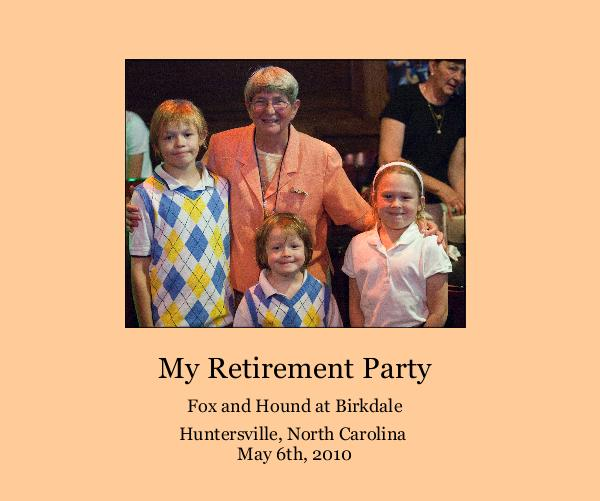 View My Retirement Party by Huntersville, North Carolina May 6th, 2010
