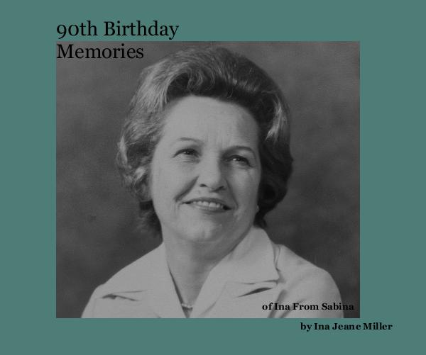 View 90th Birthday Memories by Ina Jeane Miller