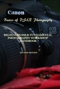 Basics of DSLR Photography BEGINNERS DSLR FUNDAMENTAL PHOTOGRAPHY WORKSHOP HANDBOOK - Arts & Photography pocket and trade book
