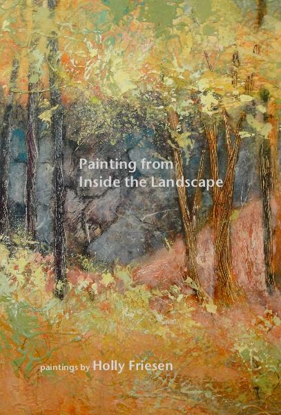 View Painting from Inside the Landscape by paintings by Holly Friesen