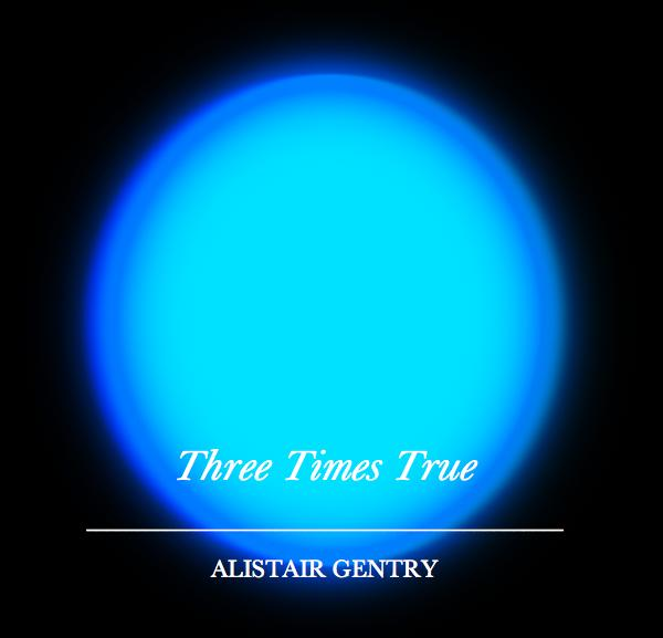 View Three Times True by Alistair Gentry