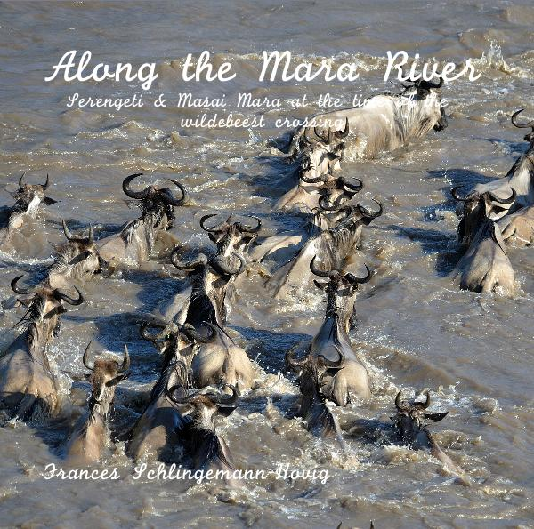 Click to preview Along the Mara River Serengeti & Masai Mara at the time of the wildebeest crossing photo book