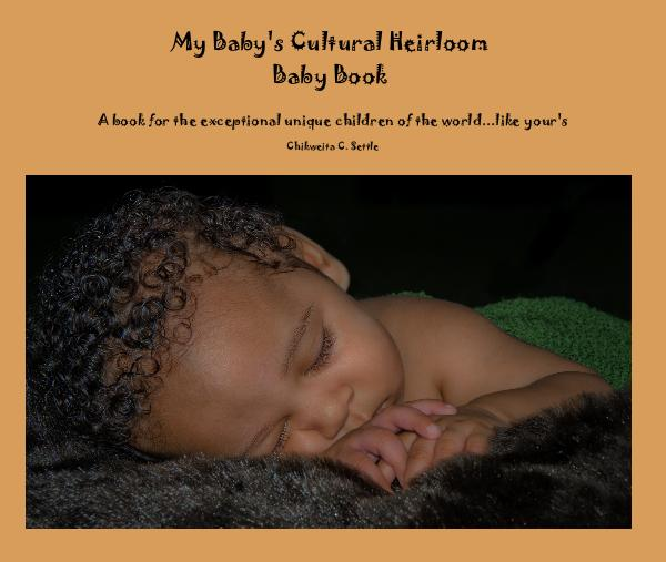 Ver My Baby's Cultural Heirloom Baby Book por Chikweita C. Settle