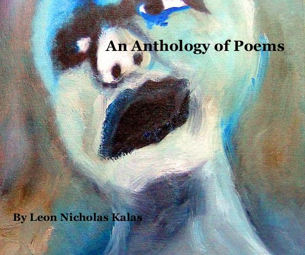 View An Anthology of Poems by Leon Nicholas Kalas
