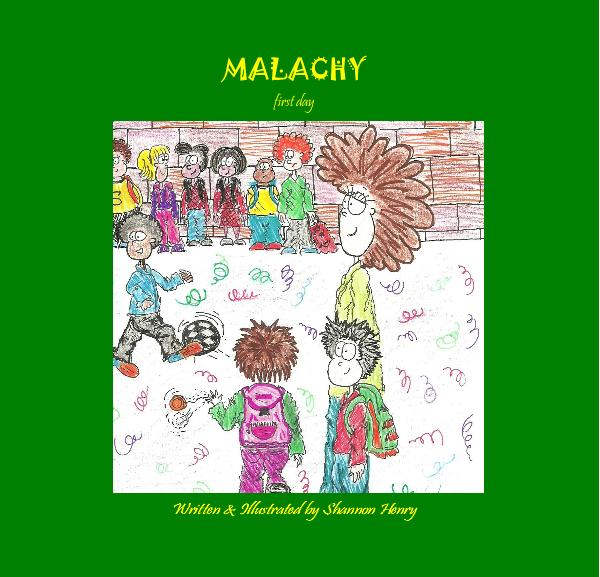 View MALACHY ~First Day~ by Written & Illustrated by Shannon Henry