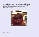 Recipes from the Village Sauces, Grilled Sweets, and a Caesar Salad Volume Two - 2008 - Cooking photo book