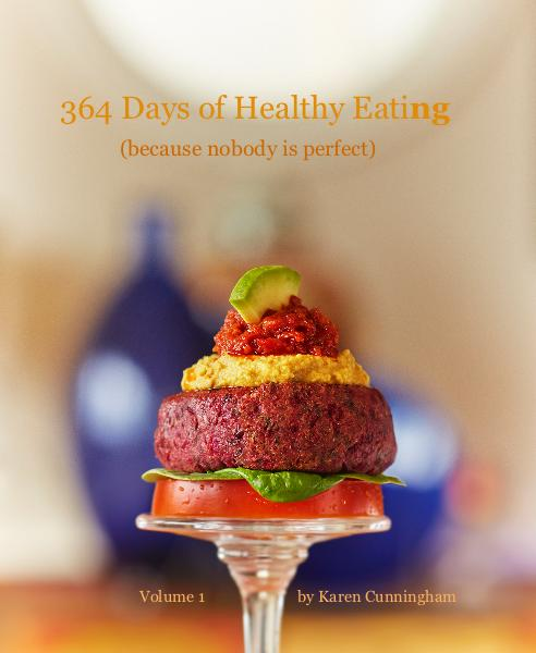 View 364 Days of Healthy Eating (because nobody is perfect) by Volume 1 by Karen Cunningham