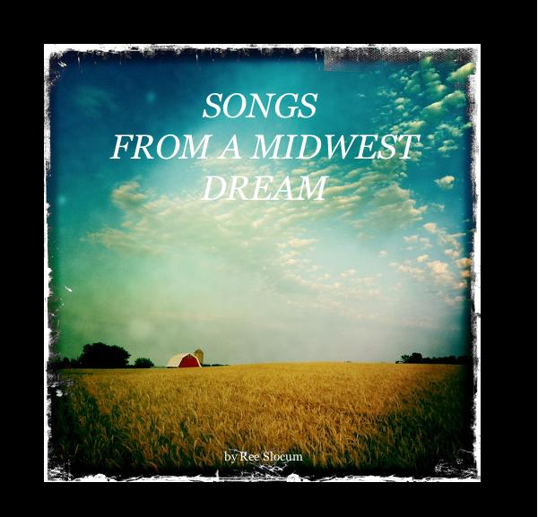 View SONGS FROM A MIDWEST DREAM by Ree Slocum