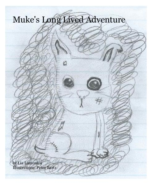 View Muke's Long Lived Adventure by Lia Lamonica Illustrations: Peter Bartz