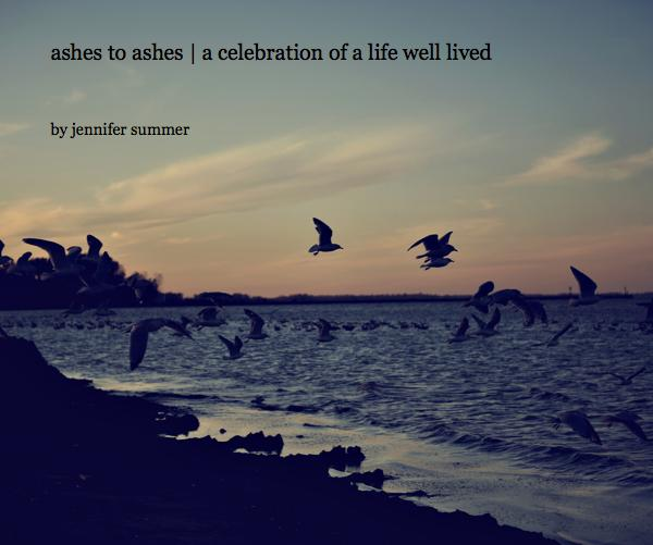 View ashes to ashes | a celebration of a life well lived by jennifer summer
