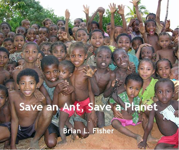 Ver Save an Ant, Save a Planet por Brian L. Fisher