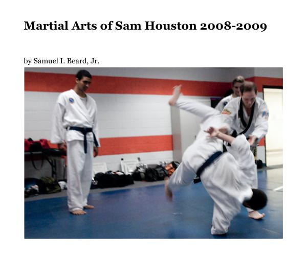 View Martial Arts of Sam Houston 2008-2009 by Samuel I. Beard, Jr.