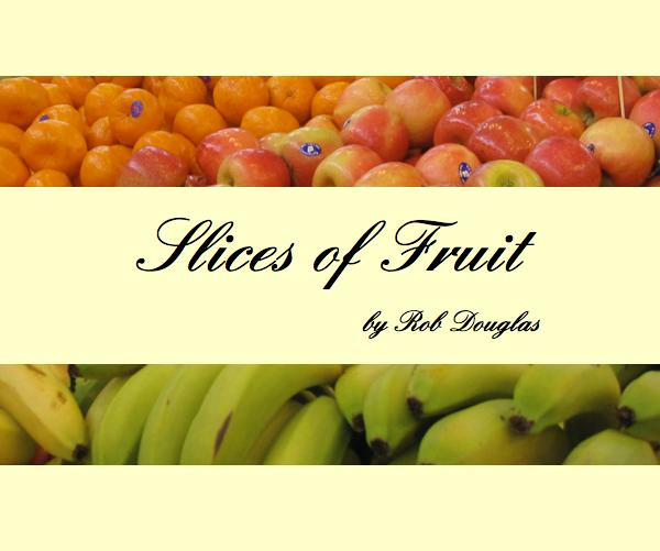 View Slices of Fruit by Rob Douglas