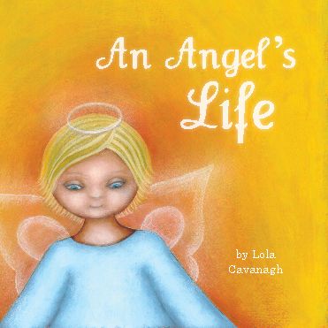 View An Angel's Life by Lola Cavanagh