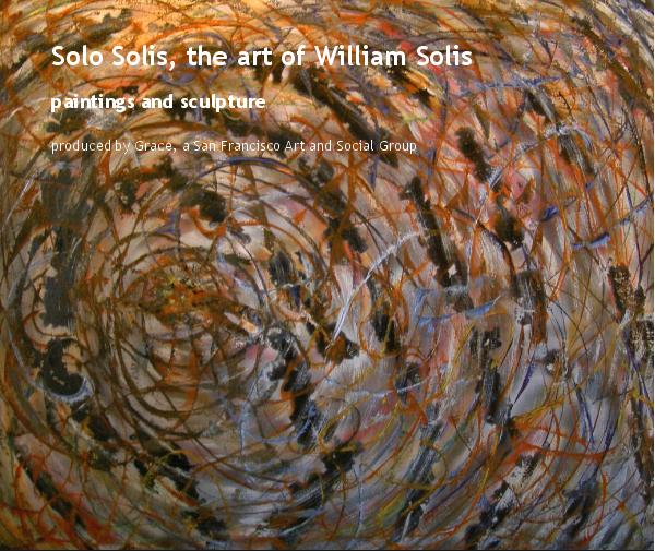 Ver Solo Solis, the art of William Solis por Grace, a San Francisco Art and Social Group