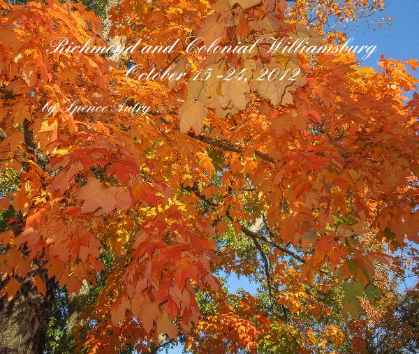 Click to preview Richmond and Colonial Williamsburg October 15 -24, 2012 photo book