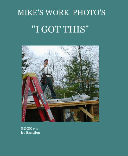 "Ver MIKE'S WORK PHOTO'S ""I GOT THIS"" por BOOK # 1 by Sandiep"