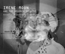 IRENE MOON AND THE BEGONIA SOCIETY RESIDENCY AT THE INSTITUTE FOR ELECTRONIC ARTS, as listed under Fine Art