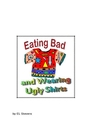 Eating Bad and Wearing Ugly Shirts - Cocina libro de bolsillo y comercial