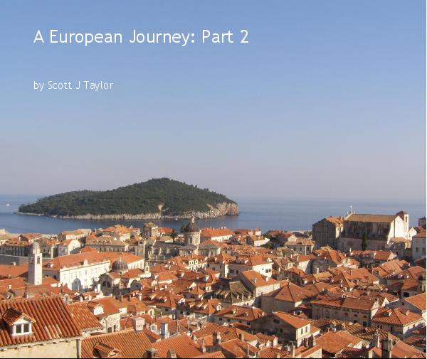 View A European Journey: Part 2 by Scott J Taylor