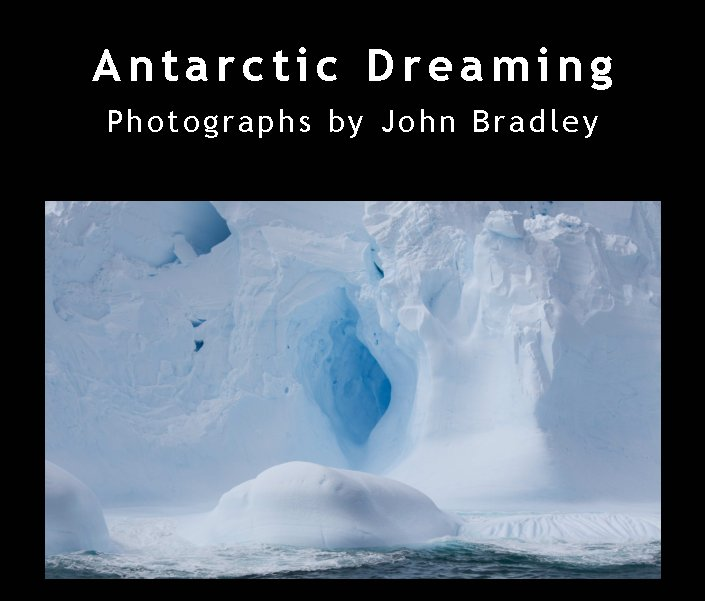 View Antarctic Dreaming by John Bradley