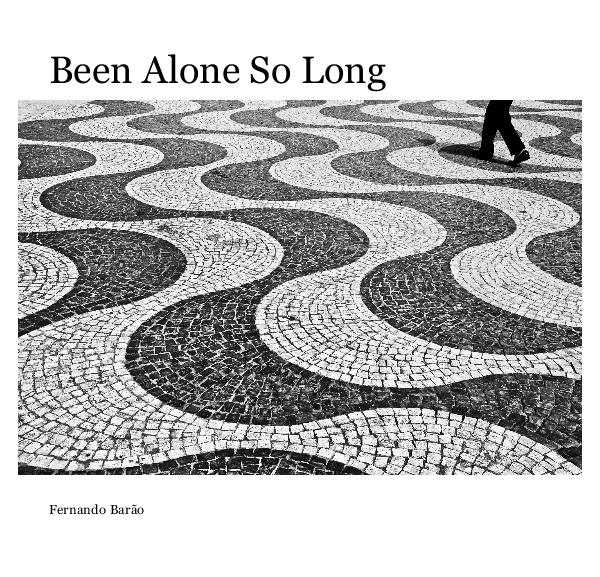View Been Alone So Long by Fernando Barão