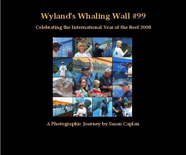 Ver Wyland's Whaling Wall #99 Celebrating the International Year of the Reef 2008 A Photographic Journey by Susan Caplan por Susan Caplan