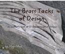 The Brass  Tacks  of Design        an aesthetic look at  10 key elements of design. - photo book
