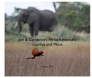 Jon & Catherine's Africa Adventure Gorrillaas and More - Travel photo book