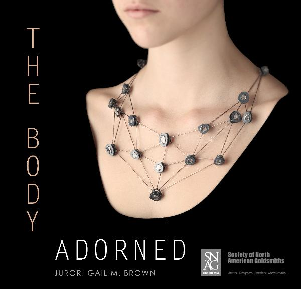 Ver THE BODY ADORNED (Juror: Gail M. Brown) por SNAG (Society of North American Goldsmiths)