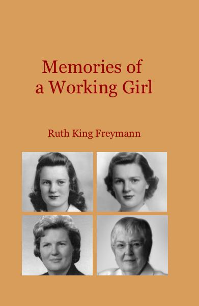 View Memories of a Working Girl by Ruth King Freymann