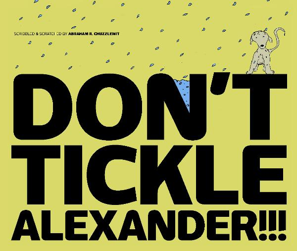 View DON'T TICKLE ALEXANDER!!! by Abraham R. Chuzzlewit
