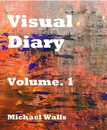 Visual Diary Volume. 1 Michael Walls