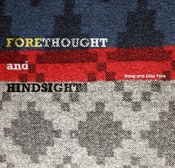 View Forethought and Hindsight by Doug and Gina Fore