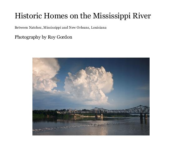 View Historic Homes on the Mississippi River by Photography by Roy Gordon