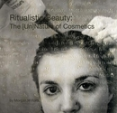 Ritualistic Beauty: The [Un]Nature of Cosmetics - photo book