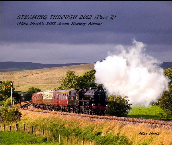 View STEAMING THROUGH 2012 (Part 2) (Mike Heath's 2012 Steam Railway Album) by Mike Heath